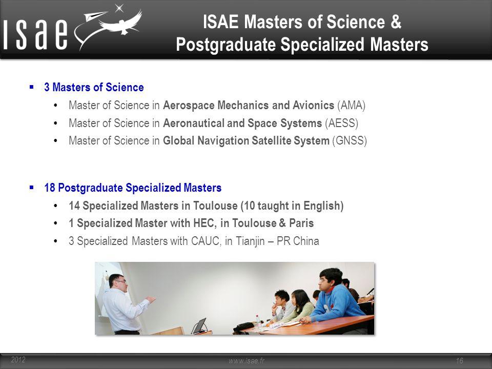 ISAE Masters of Science & Postgraduate Specialized Masters  3 Masters of Science Master of Science in Aerospace Mechanics and Avionics (AMA) Master o