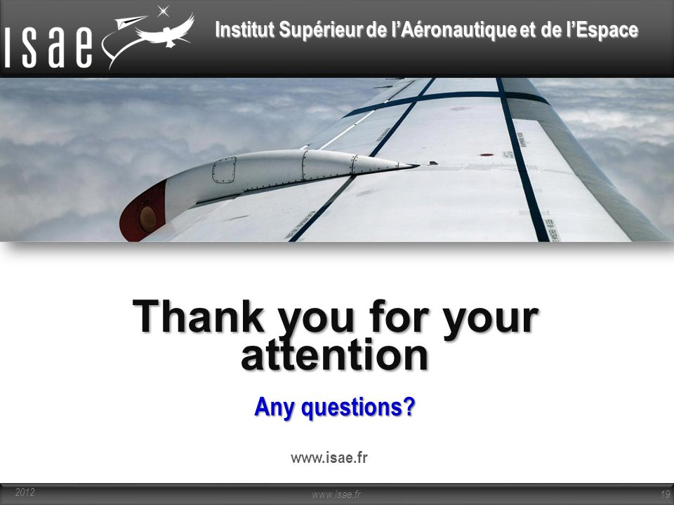 Institut Supérieur de l'Aéronautique et de l'Espace Any questions? www.isae.fr 19 2012 Thank you for your attention