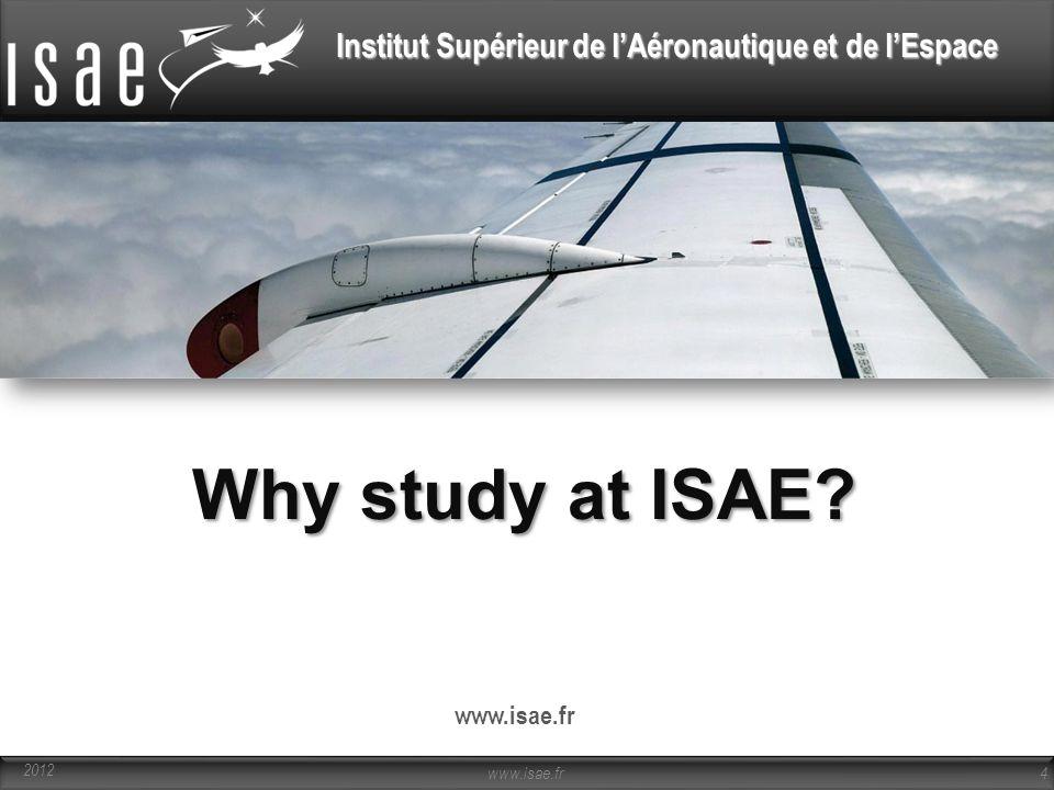 Institut Supérieur de l'Aéronautique et de l'Espace www.isae.fr 4 2012 Why study at ISAE?