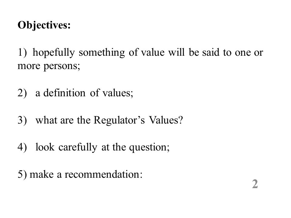 The Regulator's Values or Principles Of course, it has become clear by now, and with full agreement by all.