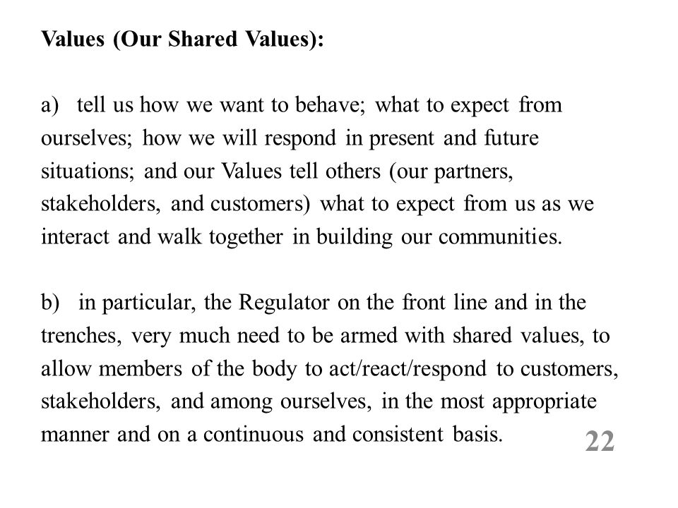 Values (Our Shared Values): a) tell us how we want to behave; what to expect from ourselves; how we will respond in present and future situations; and