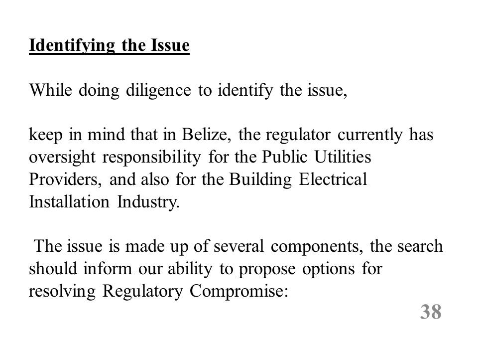 Identifying the Issue While doing diligence to identify the issue, keep in mind that in Belize, the regulator currently has oversight responsibility f