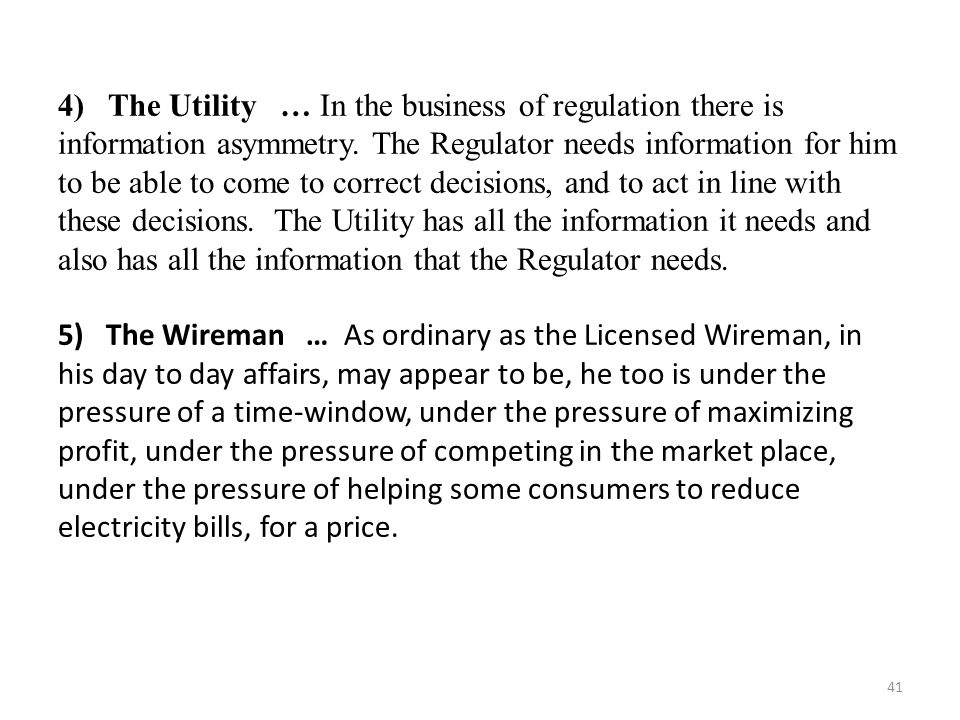 4) The Utility … In the business of regulation there is information asymmetry. The Regulator needs information for him to be able to come to correct d
