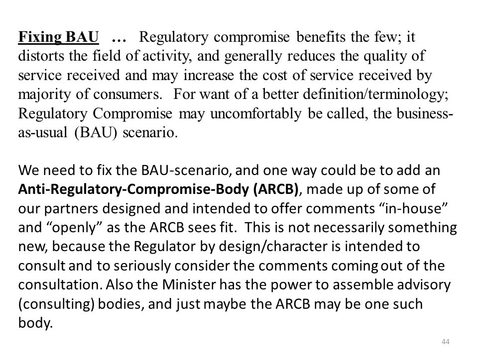Fixing BAU … Regulatory compromise benefits the few; it distorts the field of activity, and generally reduces the quality of service received and may