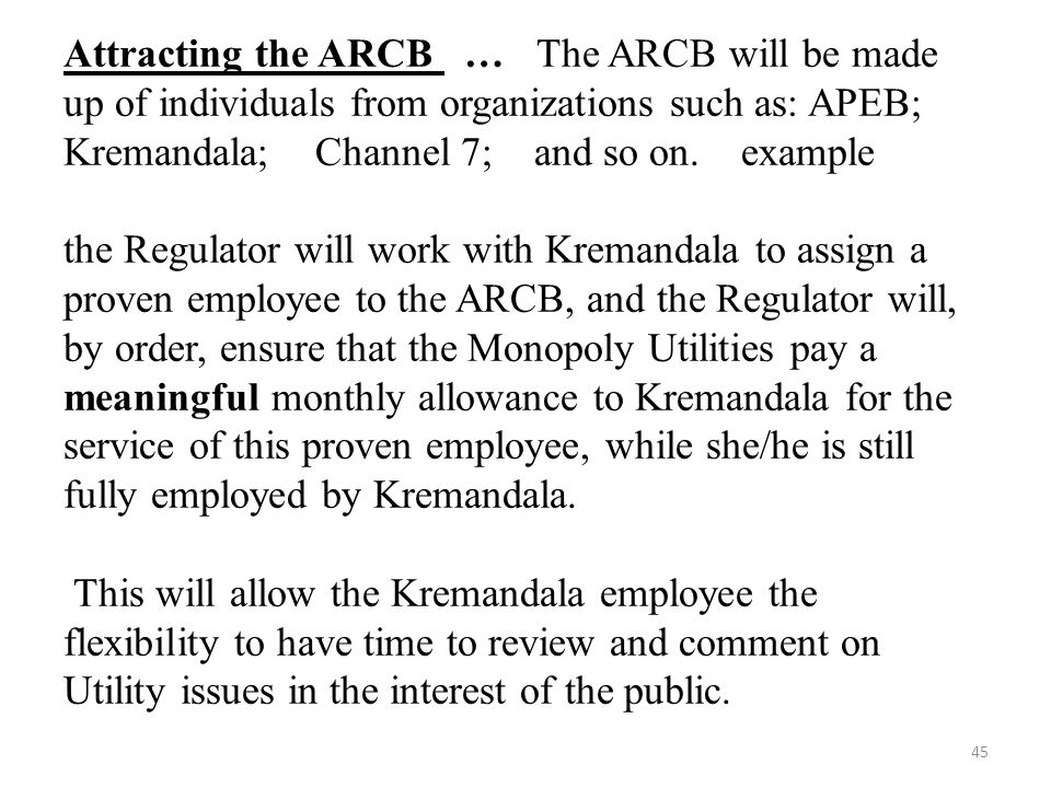 Attracting the ARCB … The ARCB will be made up of individuals from organizations such as: APEB; Kremandala; Channel 7; and so on. example the Regulato