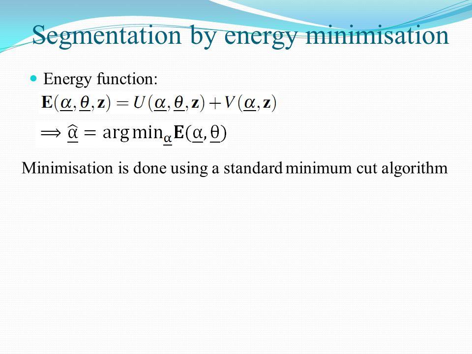 Segmentation by energy minimisation Energy function: Minimisation is done using a standard minimum cut algorithm