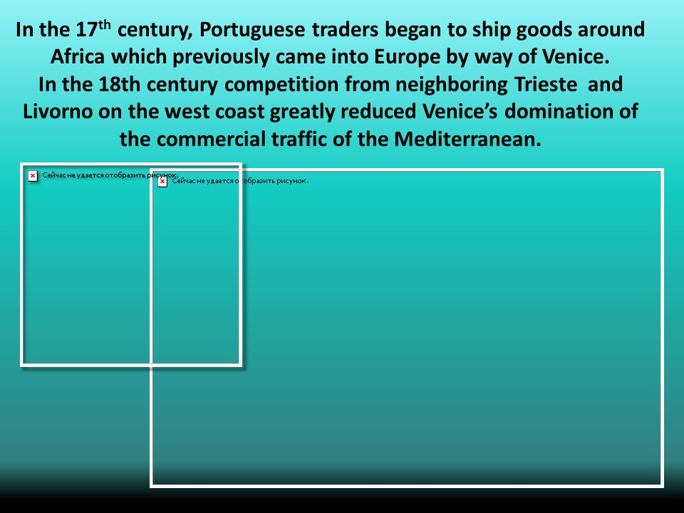 In the 17 th century, Portuguese traders began to ship goods around Africa which previously came into Europe by way of Venice.
