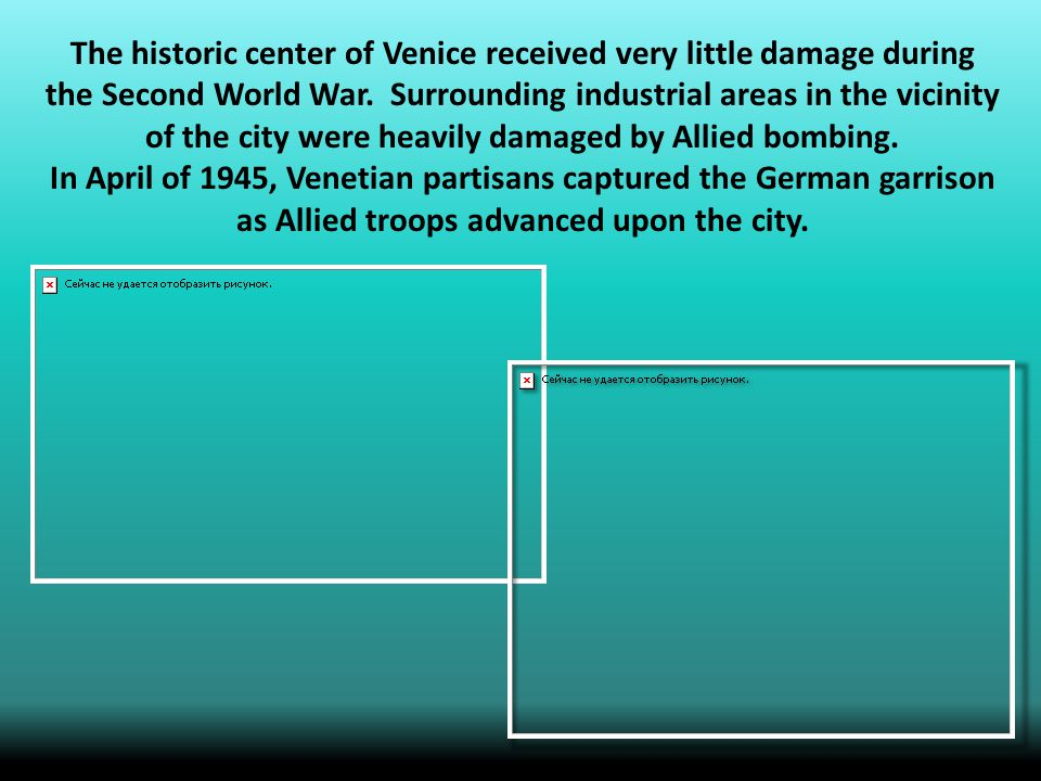 The historic center of Venice received very little damage during the Second World War.