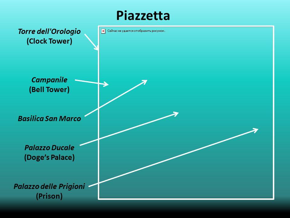 Piazzetta Torre dell Orologio (Clock Tower) Campanile (Bell Tower) Basilica San Marco Palazzo Ducale (Doge's Palace) Palazzo delle Prigioni (Prison)