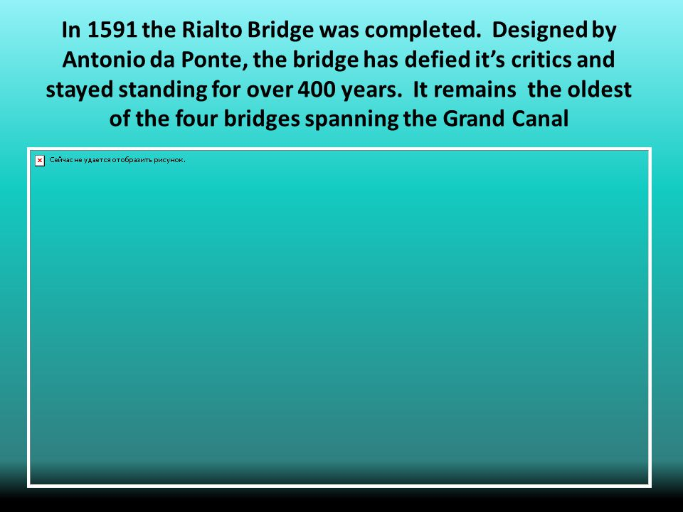 In 1591 the Rialto Bridge was completed.