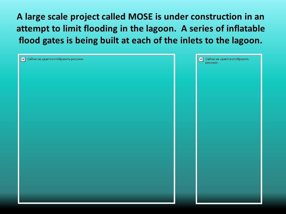 A large scale project called MOSE is under construction in an attempt to limit flooding in the lagoon.