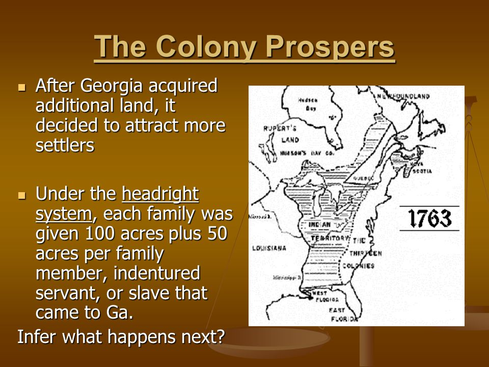 The Colony Prospers After Georgia acquired additional land, it decided to attract more settlers After Georgia acquired additional land, it decided to