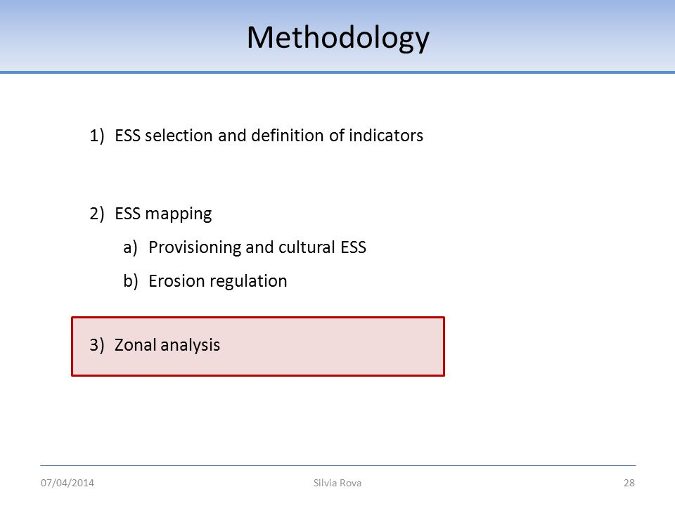 Methodology Silvia Rova28 1)ESS selection and definition of indicators 2)ESS mapping a)Provisioning and cultural ESS b)Erosion regulation 3)Zonal analysis 07/04/2014