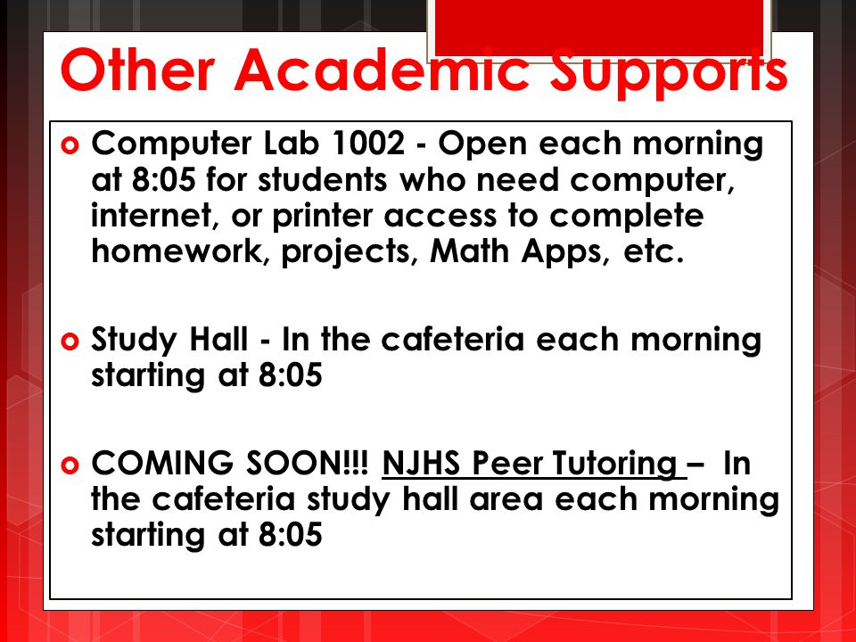 Other Academic Supports  Computer Lab 1002 - Open each morning at 8:05 for students who need computer, internet, or printer access to complete homework, projects, Math Apps, etc.