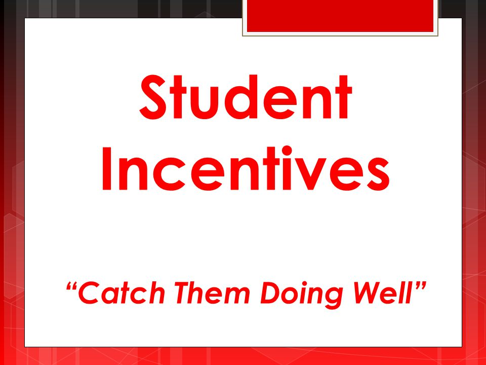 Student Incentives Catch Them Doing Well