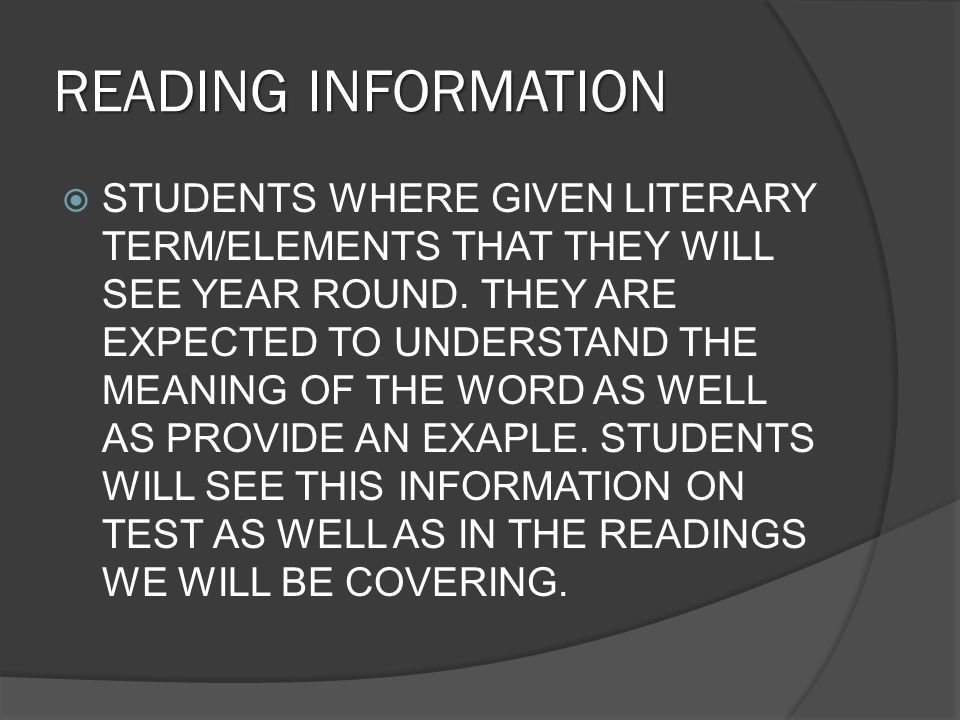 READING INFORMATION  STUDENTS WHERE GIVEN LITERARY TERM/ELEMENTS THAT THEY WILL SEE YEAR ROUND.