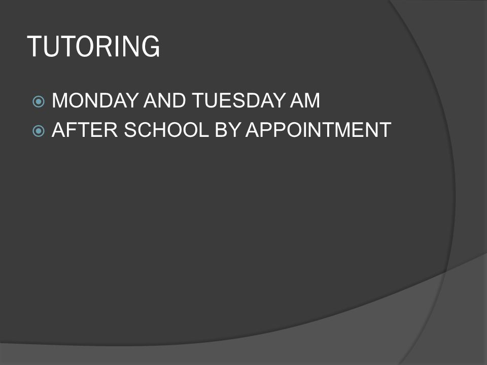 TUTORING  MONDAY AND TUESDAY AM  AFTER SCHOOL BY APPOINTMENT
