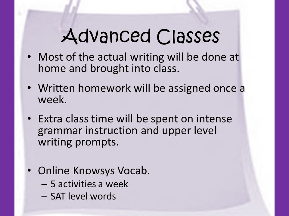 Advanced Classes Most of the actual writing will be done at home and brought into class.