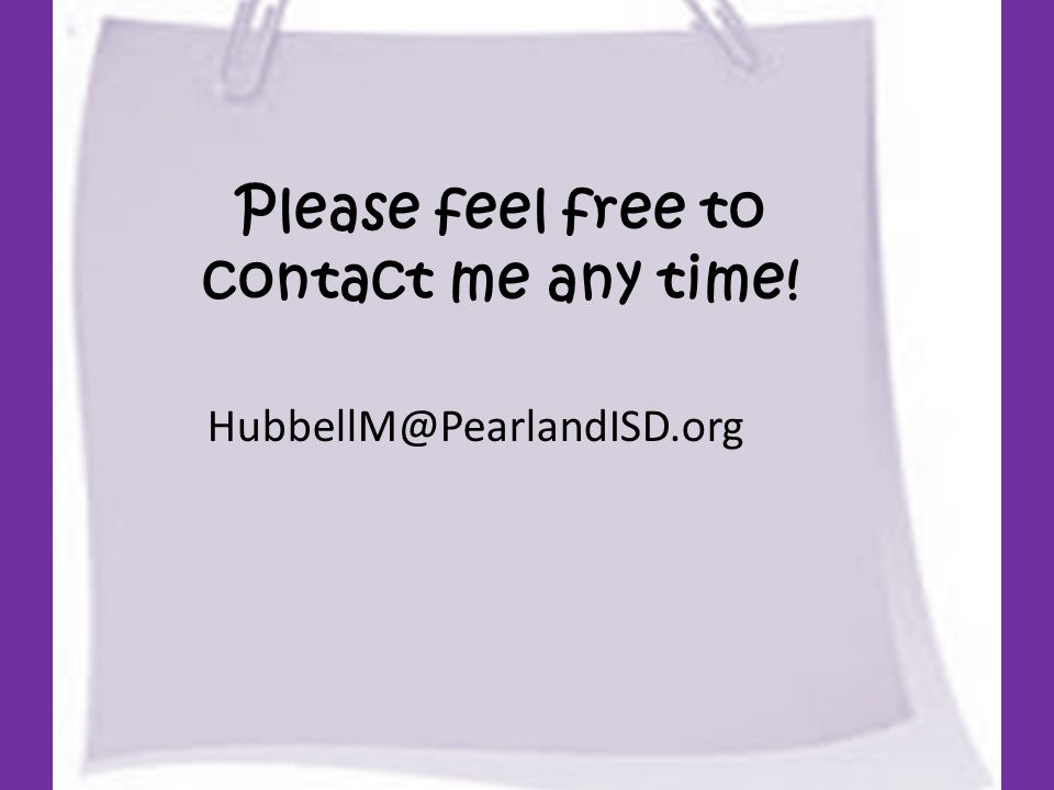 Please feel free to contact me any time! HubbellM@PearlandISD.org