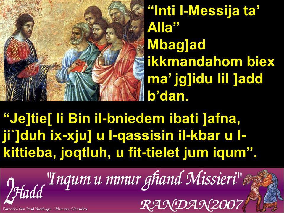 Inti l-Messija ta' Alla Mbag]ad ikkmandahom biex ma' jg]idu lil ]add b'dan.