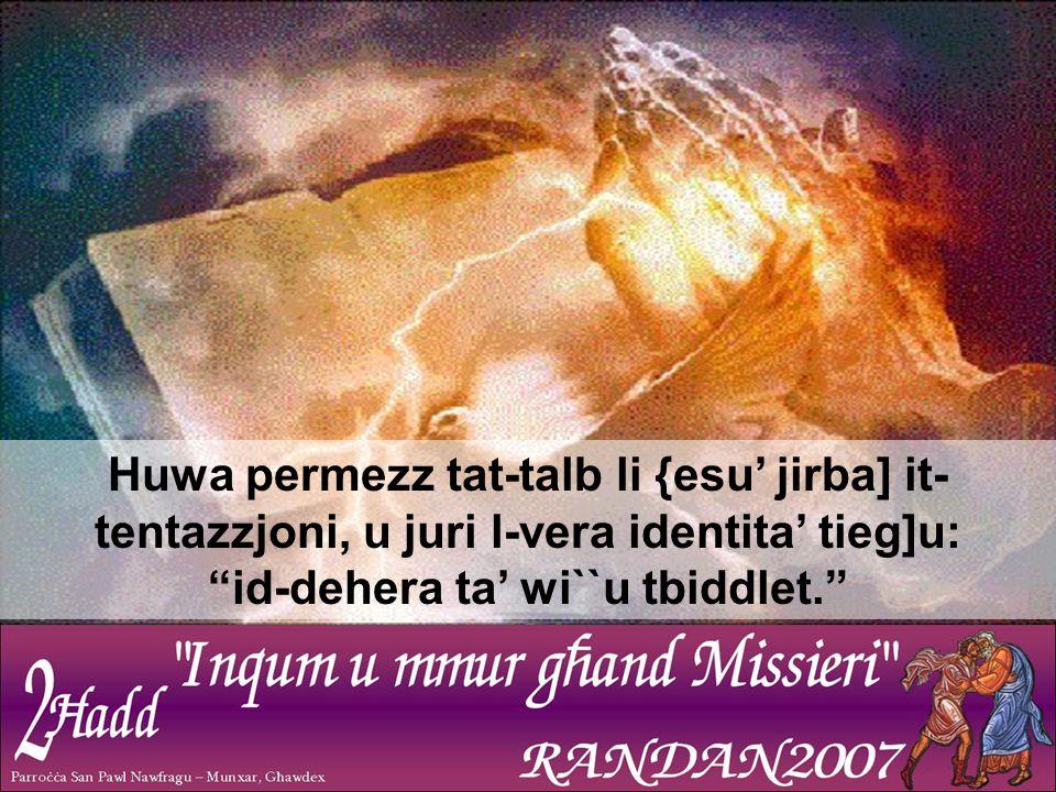 Huwa permezz tat-talb li {esu' jirba] it- tentazzjoni, u juri l-vera identita' tieg]u: id-dehera ta' wi``u tbiddlet.