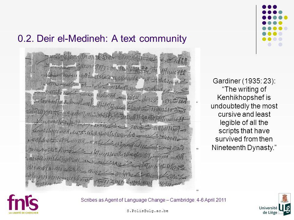 "0.2. Deir el-Medineh: A text community S.Polis@ulg.ac.be Scribes as Agent of Language Change – Cambridge. 4-6 April 2011 Gardiner (1935: 23): ""The wri"