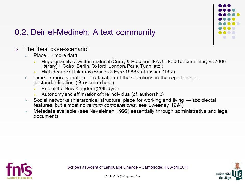 "0.2. Deir el-Medineh: A text community S.Polis@ulg.ac.be Scribes as Agent of Language Change – Cambridge. 4-6 April 2011  The ""best case-scenario"" "