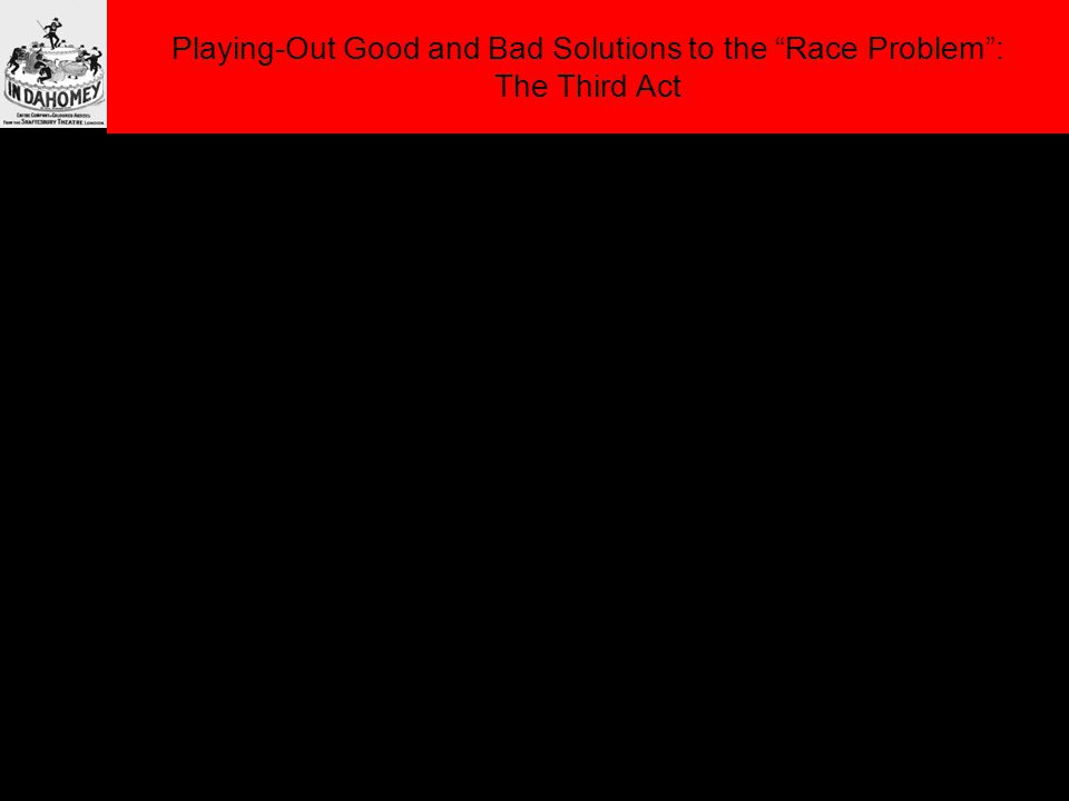 Playing-Out Good and Bad Solutions to the Race Problem : The Third Act