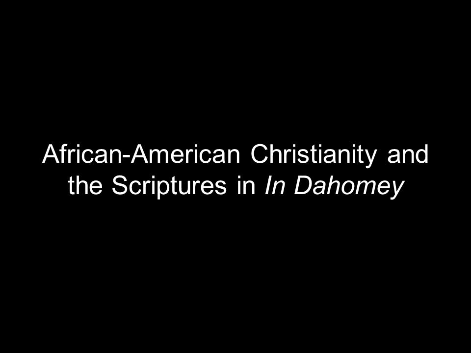 African-American Christianity and the Scriptures in In Dahomey