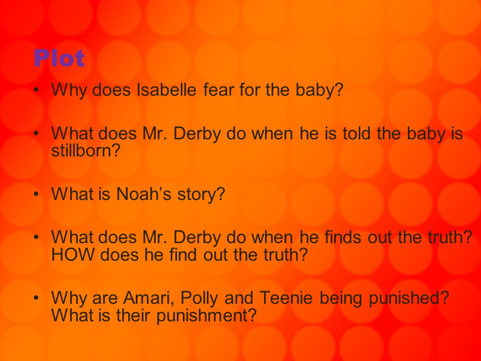 Plot Why does Isabelle fear for the baby? What does Mr. Derby do when he is told the baby is stillborn? What is Noah's story? What does Mr. Derby do w