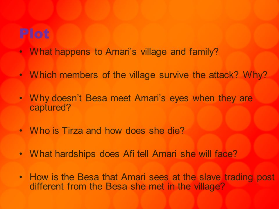 Plot What happens to Amari's village and family? Which members of the village survive the attack? Why? Why doesn't Besa meet Amari's eyes when they ar