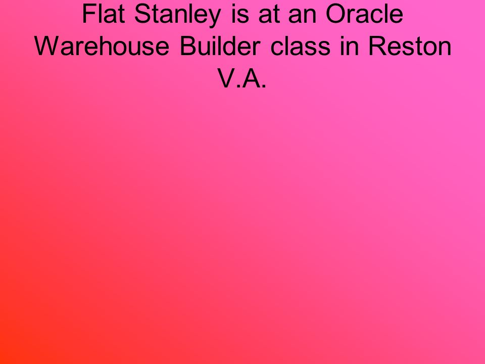 Flat Stanley is at an Oracle Warehouse Builder class in Reston V.A.