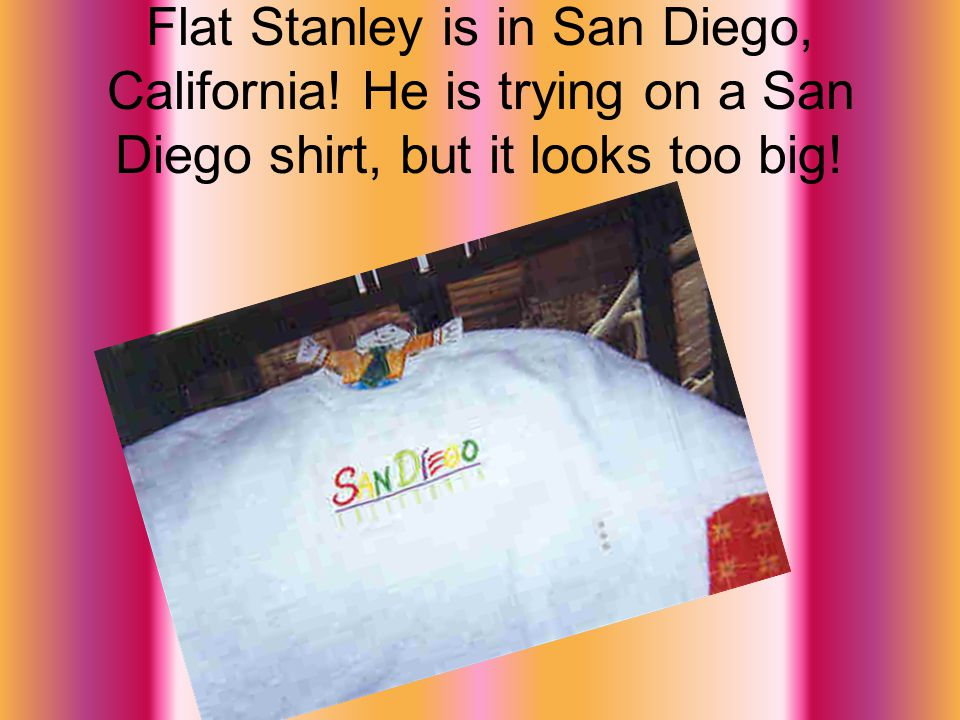 Flat Stanley is in San Diego, California! He is trying on a San Diego shirt, but it looks too big!