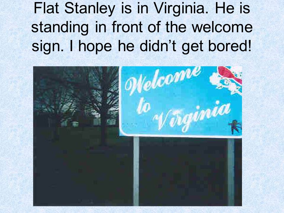 Flat Stanley is in Virginia. He is standing in front of the welcome sign.