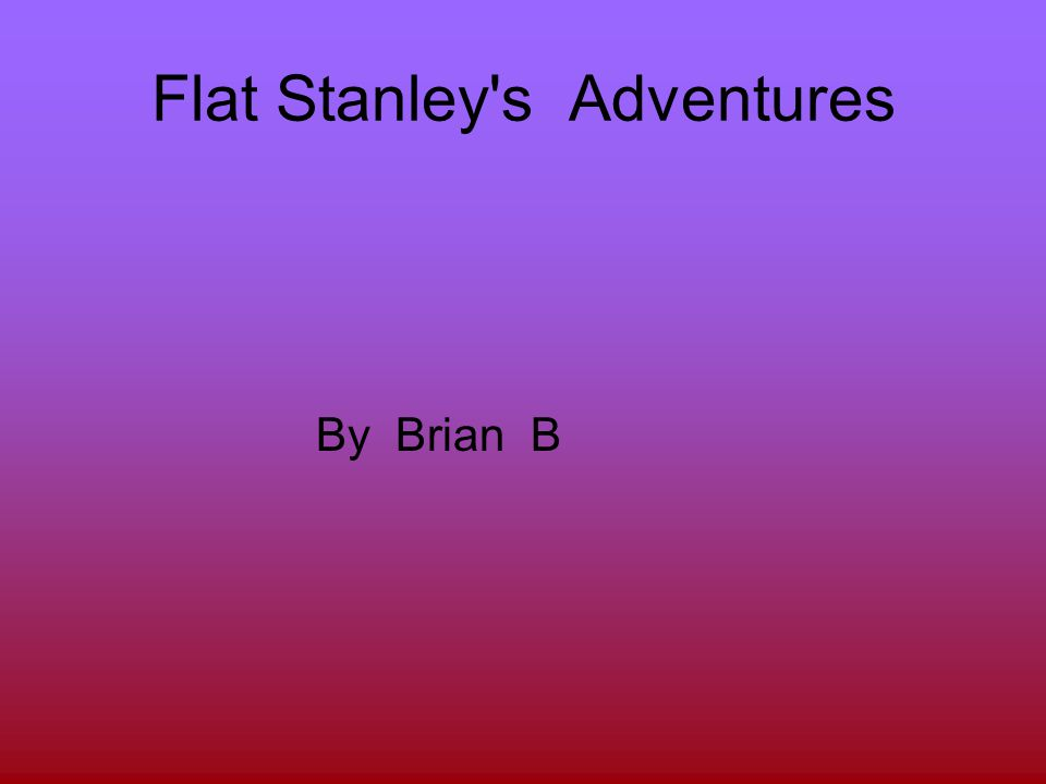 Flat Stanley s Adventures By Brian B