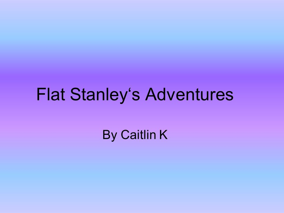 Flat Stanley's Adventures By Caitlin K