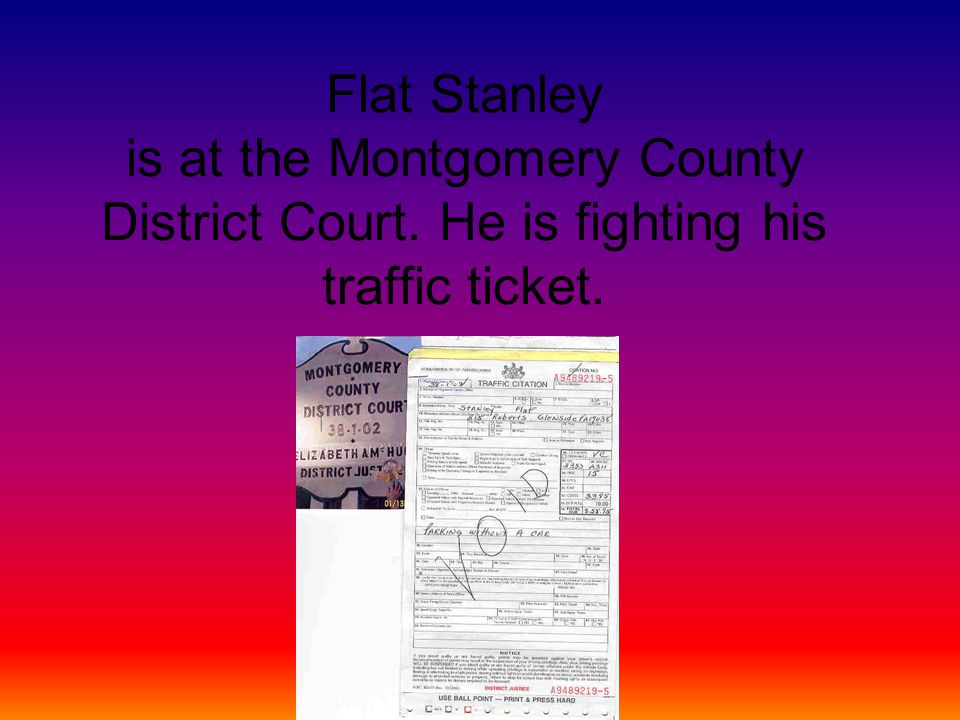 Flat Stanley is at the Montgomery County District Court. He is fighting his traffic ticket.