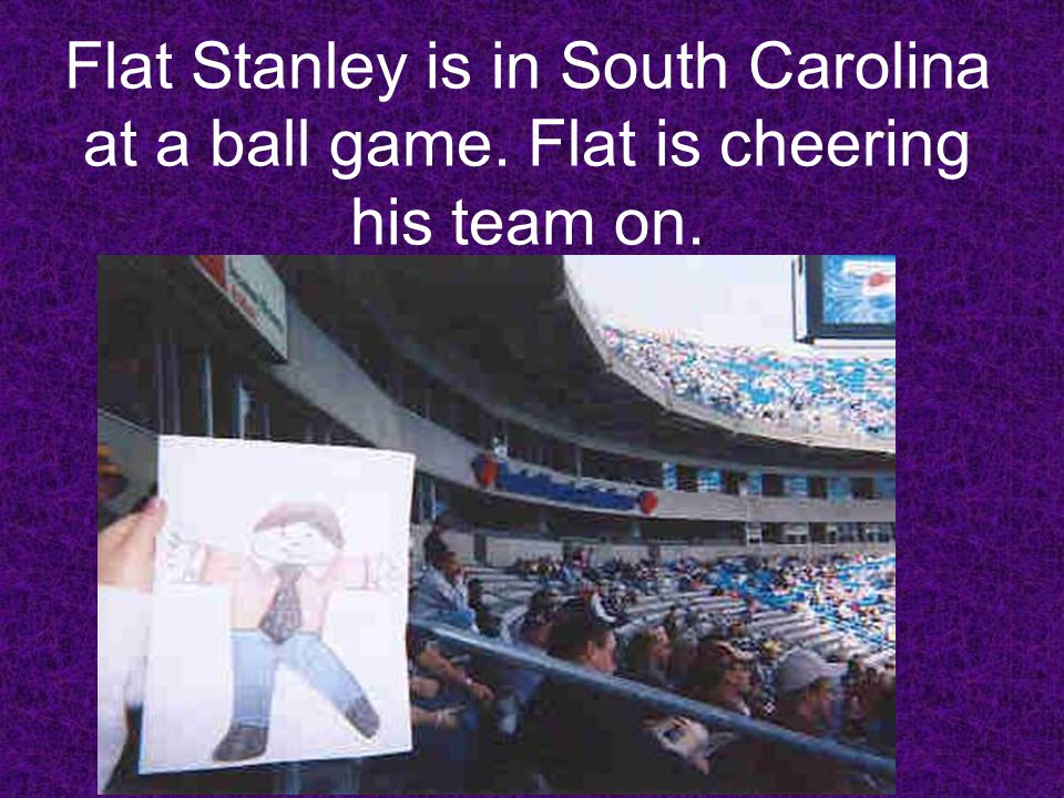 Flat Stanley is in South Carolina at a ball game. Flat is cheering his team on.