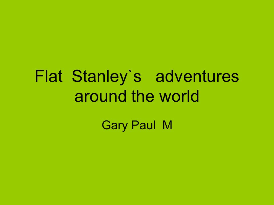 Flat Stanley`s adventures around the world Gary Paul M
