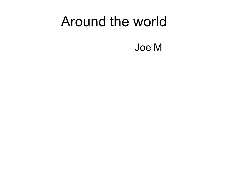 Around the world Joe M