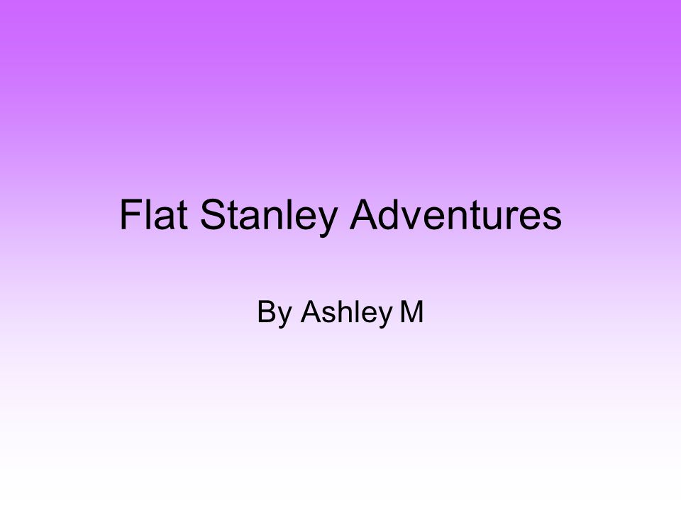 Flat Stanley Adventures By Ashley M