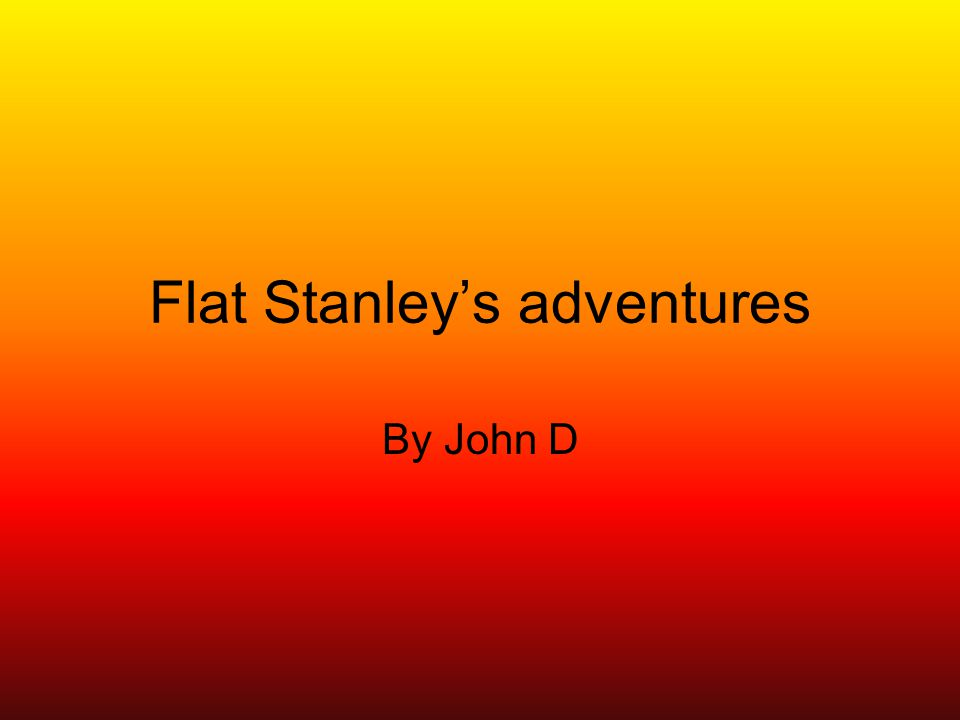 Flat Stanley's adventures By John D