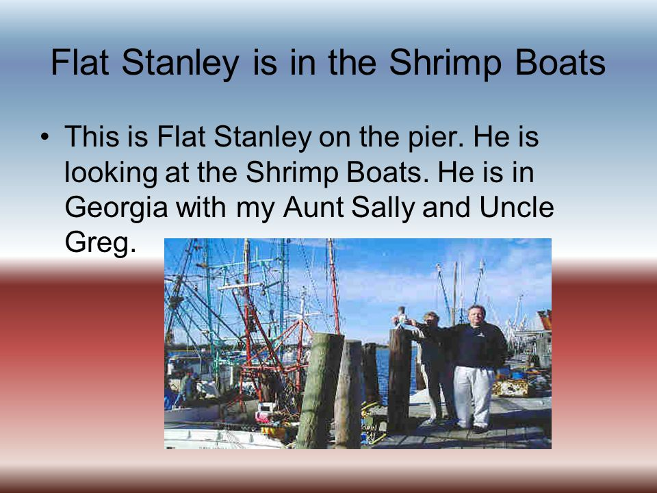 Flat Stanley is in the Shrimp Boats This is Flat Stanley on the pier.