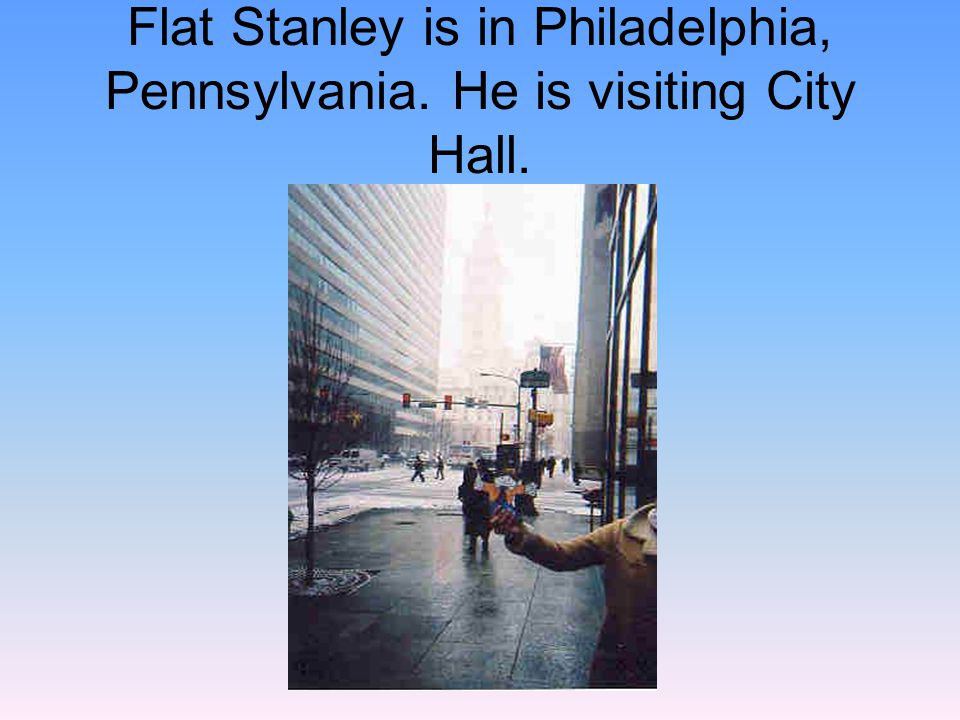 Flat Stanley is in Philadelphia, Pennsylvania. He is visiting City Hall.