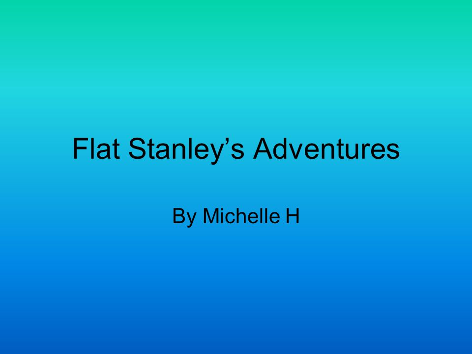 Flat Stanley's Adventures By Michelle H
