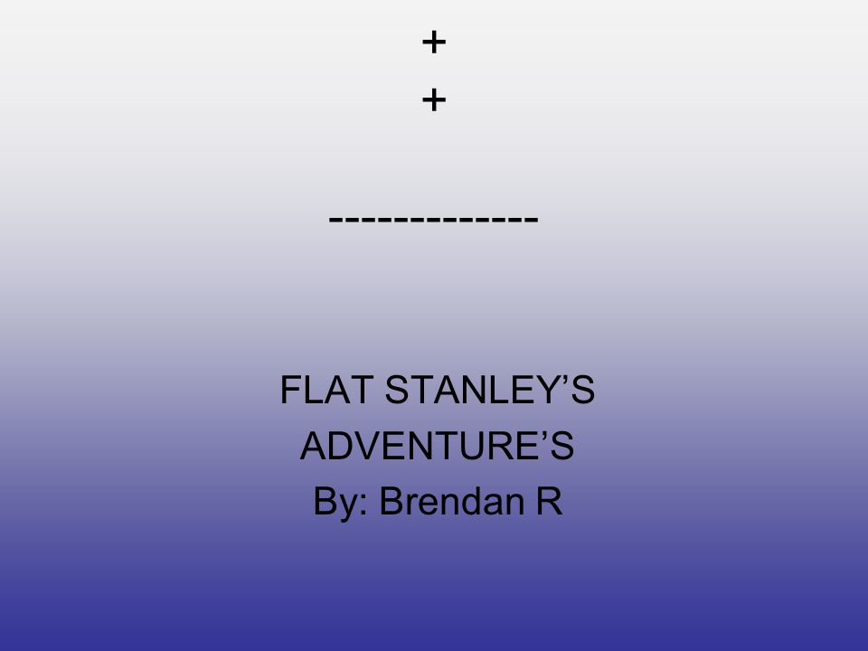 Flat Stanley s great Adventure By: Stephen J