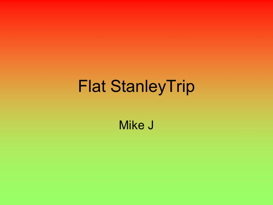 Flat StanleyTrip Mike J