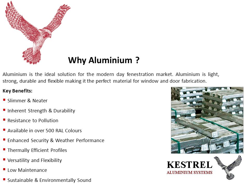 Aluminium is the ideal solution for the modern day fenestration market.