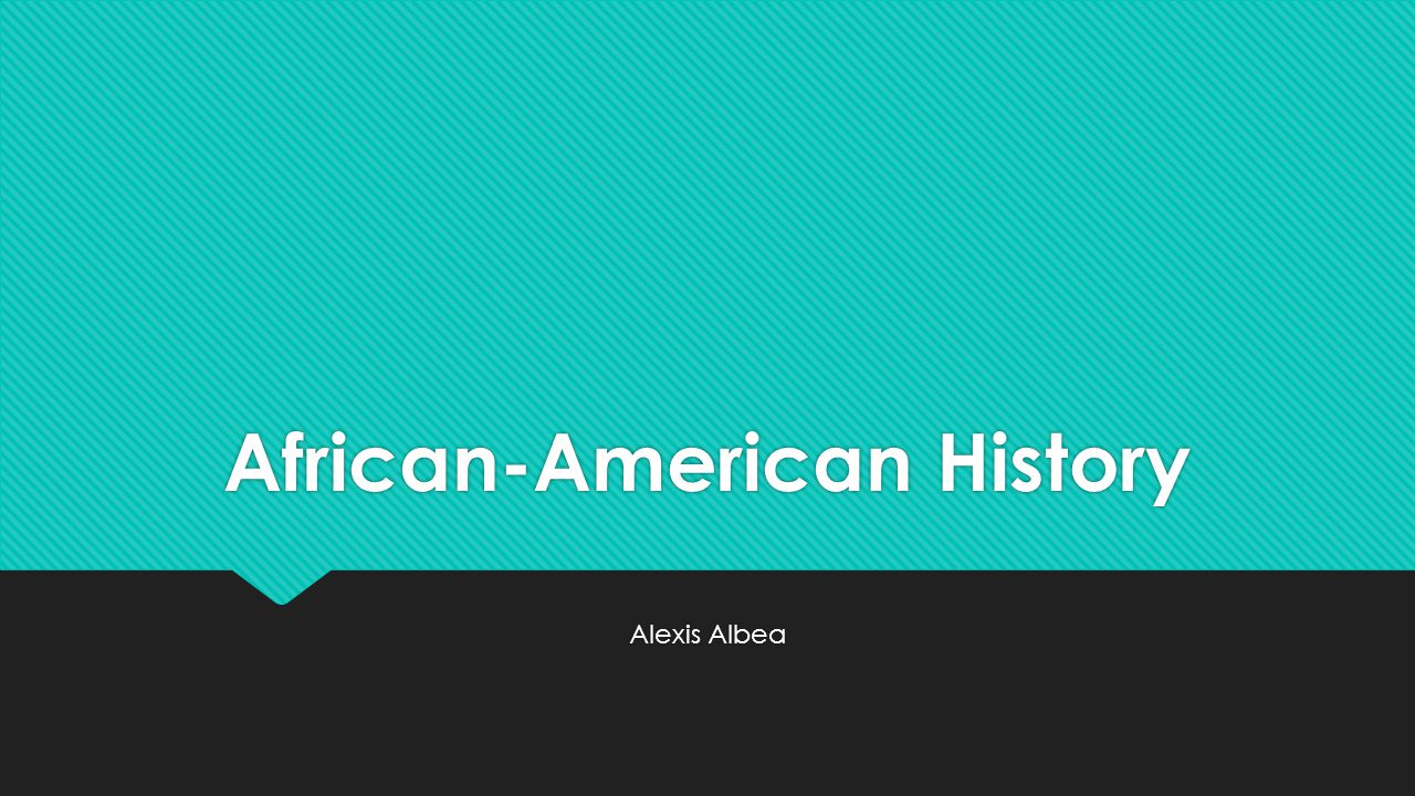 African-American History Alexis Albea