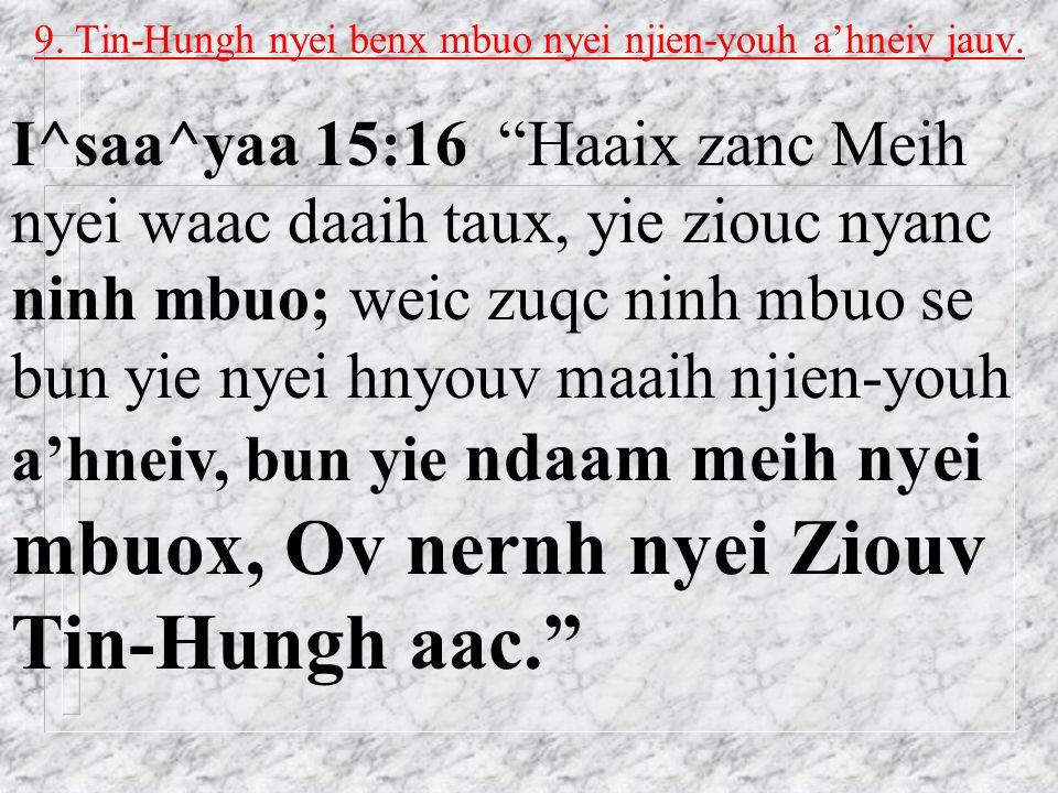 8. Tin-Hungh nyei waac yietc liuz yiem.